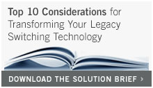 Top 10 Considerations for Transforming You Legacy Switching Technology